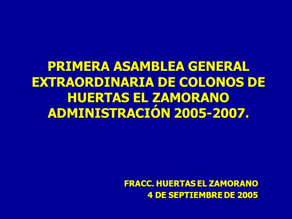 PRIMERA ASAMBLEA GENERAL EXTRAORDINARIA DE COLONOS DE HUERTAS EL ZAMORANO ADMINISTRACIÓN 2005-2007. FRACC. HUERTAS EL ZAMORANO 4 DE SEPTIEMBRE DE 2005