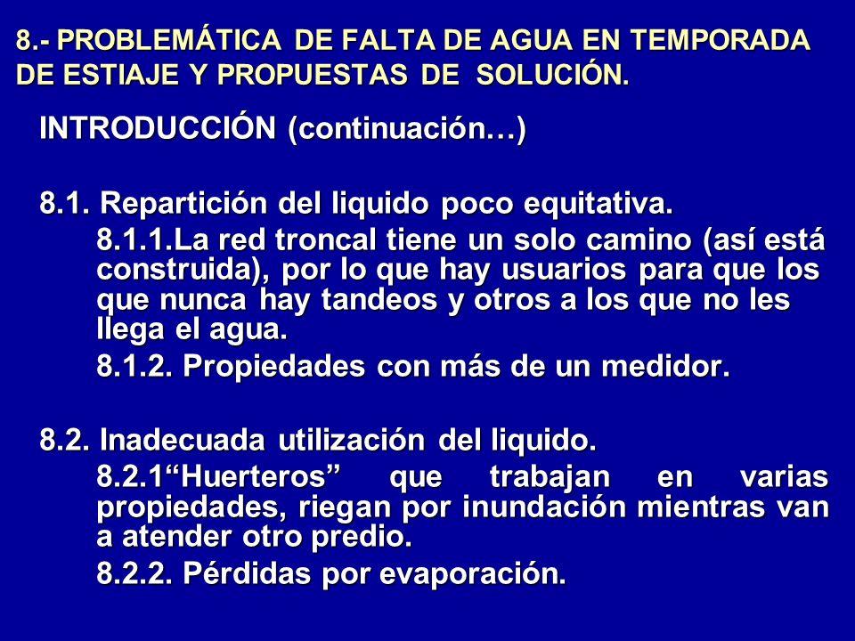 8.- PROBLEMÁTICA DE FALTA DE AGUA EN TEMPORADA DE ESTIAJE Y PROPUESTAS DE SOLUCIÓN. INTRODUCCIÓN (continuación…) 8.1. Repartición del liquido poco equ