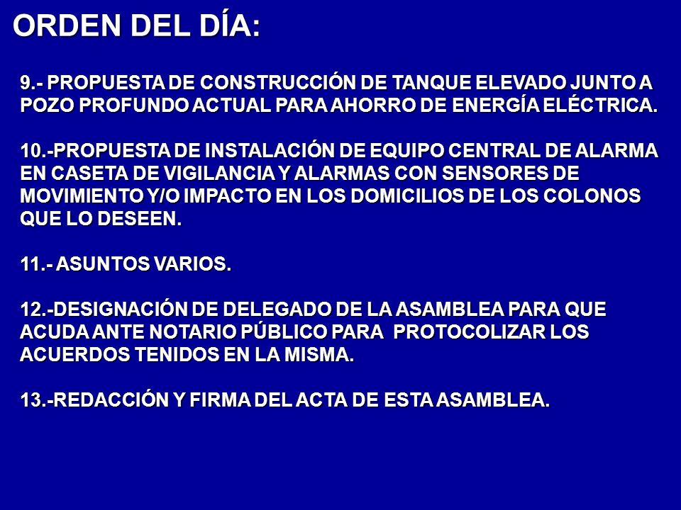 ORDEN DEL DÍA: 9.- PROPUESTA DE CONSTRUCCIÓN DE TANQUE ELEVADO JUNTO A POZO PROFUNDO ACTUAL PARA AHORRO DE ENERGÍA ELÉCTRICA. 10.-PROPUESTA DE INSTALA