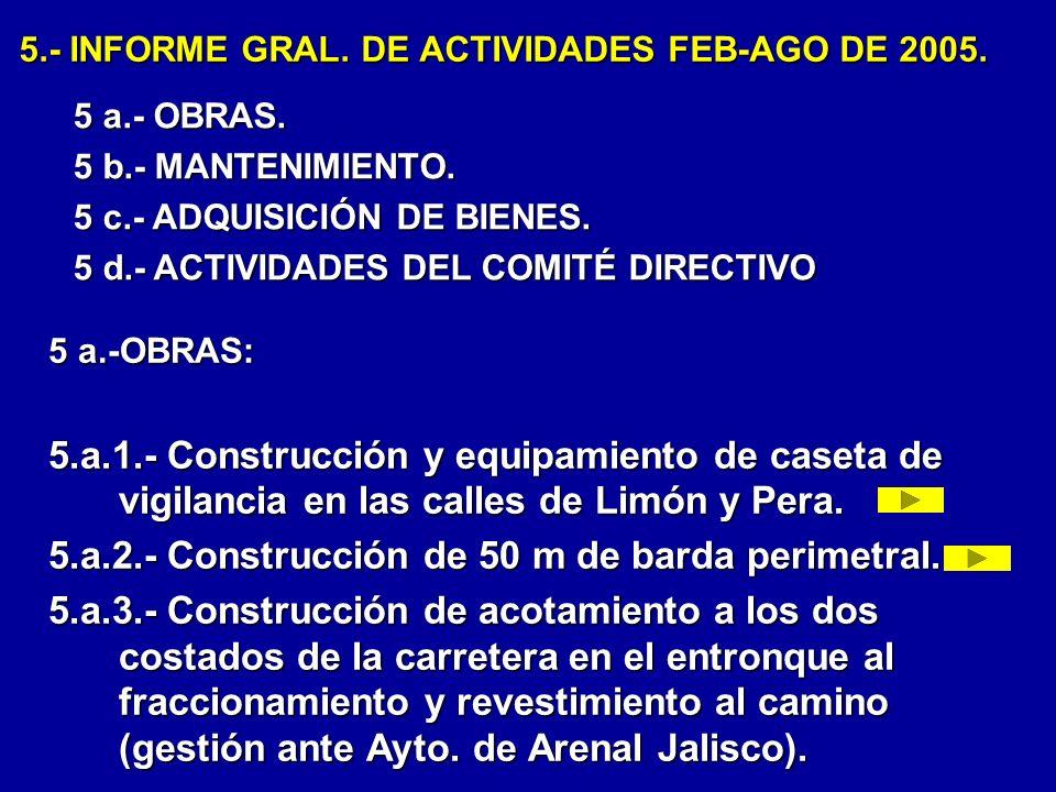 5.- INFORME GRAL. DE ACTIVIDADES FEB-AGO DE 2005. 5 a.-OBRAS: 5.a.1.- Construcción y equipamiento de caseta de vigilancia en las calles de Limón y Per
