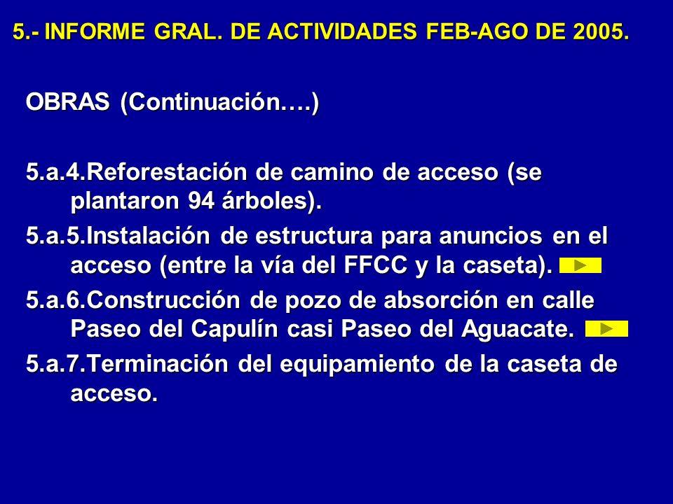 5.- INFORME GRAL. DE ACTIVIDADES FEB-AGO DE 2005. OBRAS (Continuación….) 5.a.4.Reforestación de camino de acceso (se plantaron 94 árboles). 5.a.5.Inst