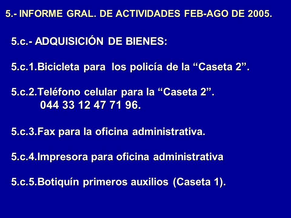 5.- INFORME GRAL. DE ACTIVIDADES FEB-AGO DE 2005. 5.c.- ADQUISICIÓN DE BIENES: 5.c.1.Bicicleta para los policía de la Caseta 2. 5.c.2.Teléfono celular