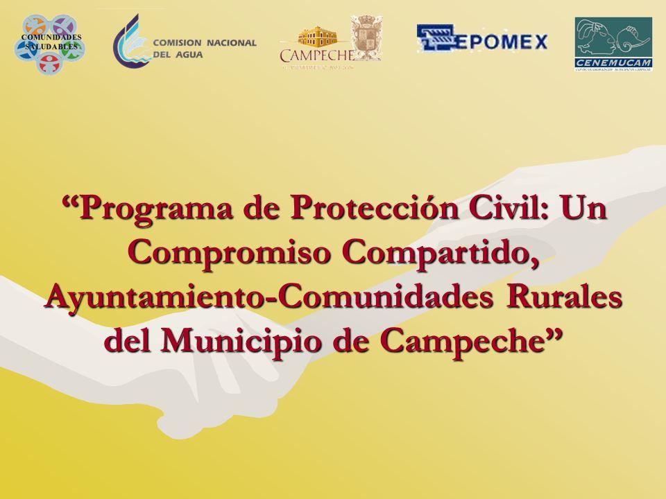 Programa de Protección Civil: Un Compromiso Compartido, Ayuntamiento-Comunidades Rurales del Municipio de CampechePrograma de Protección Civil: Un Com