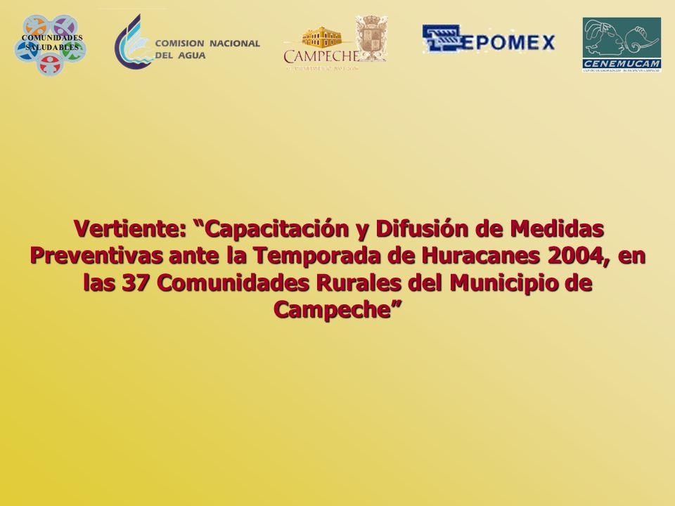 Vertiente: Capacitación y Difusión de Medidas Preventivas ante la Temporada de Huracanes 2004, en las 37 Comunidades Rurales del Municipio de Campeche