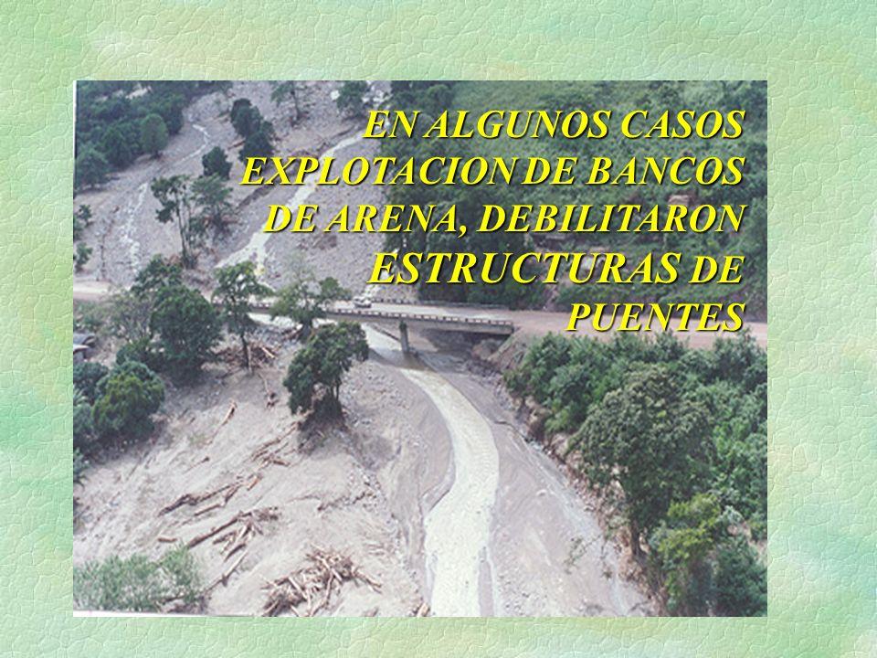 EN ALGUNOS CASOS EXPLOTACION DE BANCOS DE ARENA, DEBILITARON ESTRUCTURAS DE PUENTES