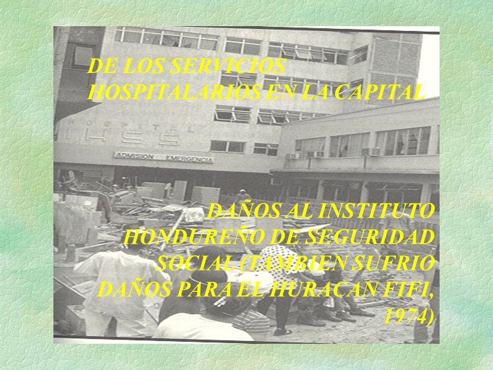 DE LOS SERVICIOS HOSPITALARIOS EN LA CAPITAL DAÑOS AL INSTITUTO HONDUREÑO DE SEGURIDAD SOCIAL (TAMBIEN SUFRIO DAÑOS PARA EL HURACAN FIFI, 1974)