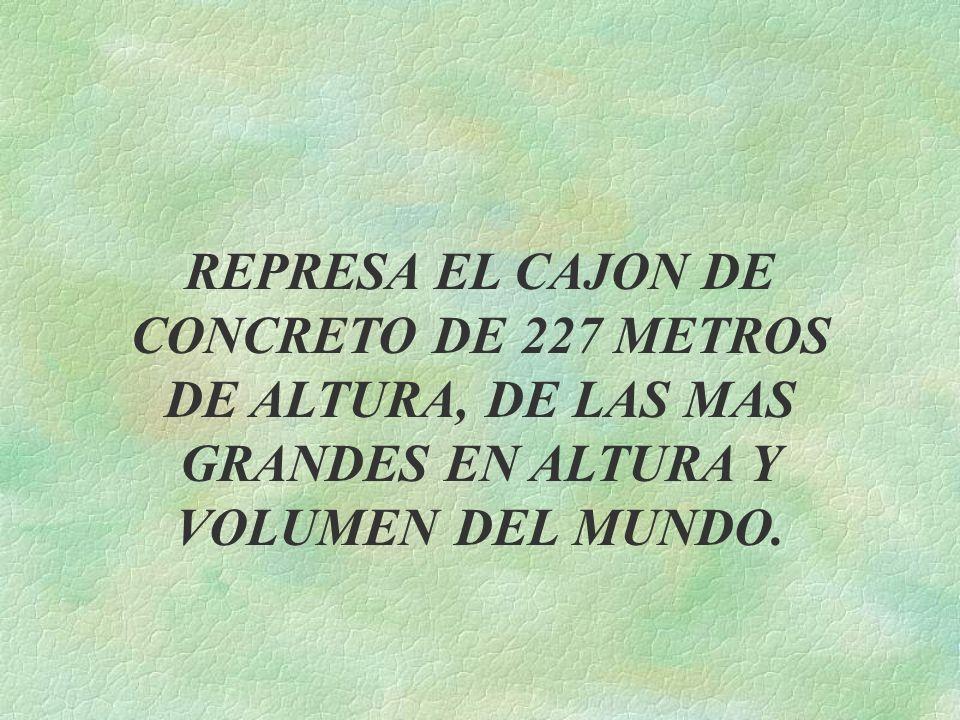 REPRESA EL CAJON DE CONCRETO DE 227 METROS DE ALTURA, DE LAS MAS GRANDES EN ALTURA Y VOLUMEN DEL MUNDO.