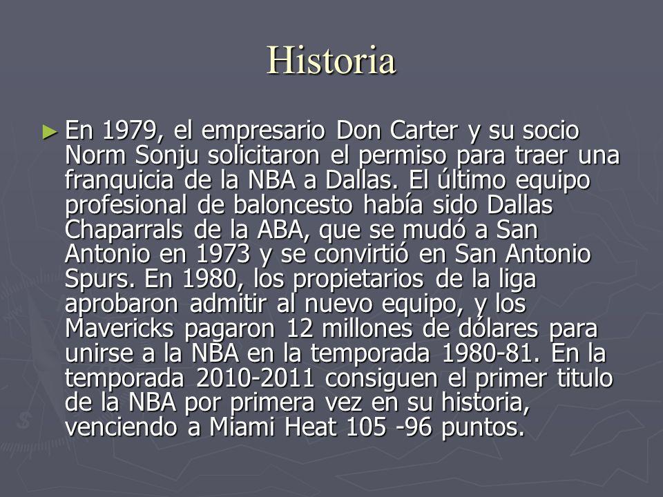 Historia En 1979, el empresario Don Carter y su socio Norm Sonju solicitaron el permiso para traer una franquicia de la NBA a Dallas. El último equipo
