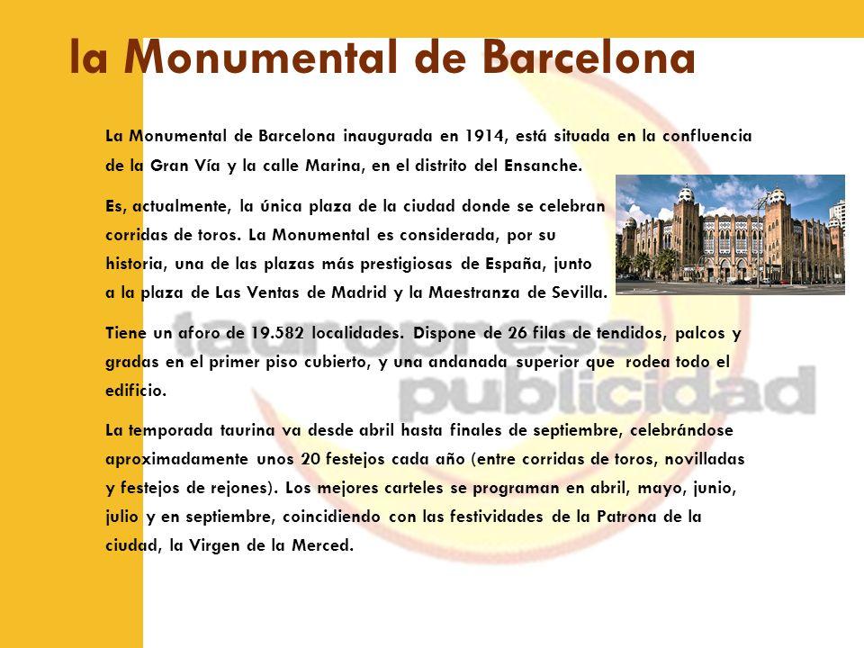 la Monumental de Barcelona La Monumental de Barcelona inaugurada en 1914, está situada en la confluencia de la Gran Vía y la calle Marina, en el distr