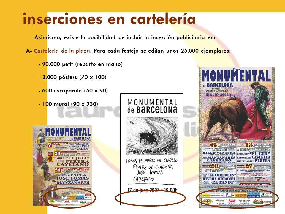 inserciones en cartelería Asimismo, existe la posibilidad de incluir la inserción publicitaria en: A- Cartelería de la plaza. Para cada festejo se edi