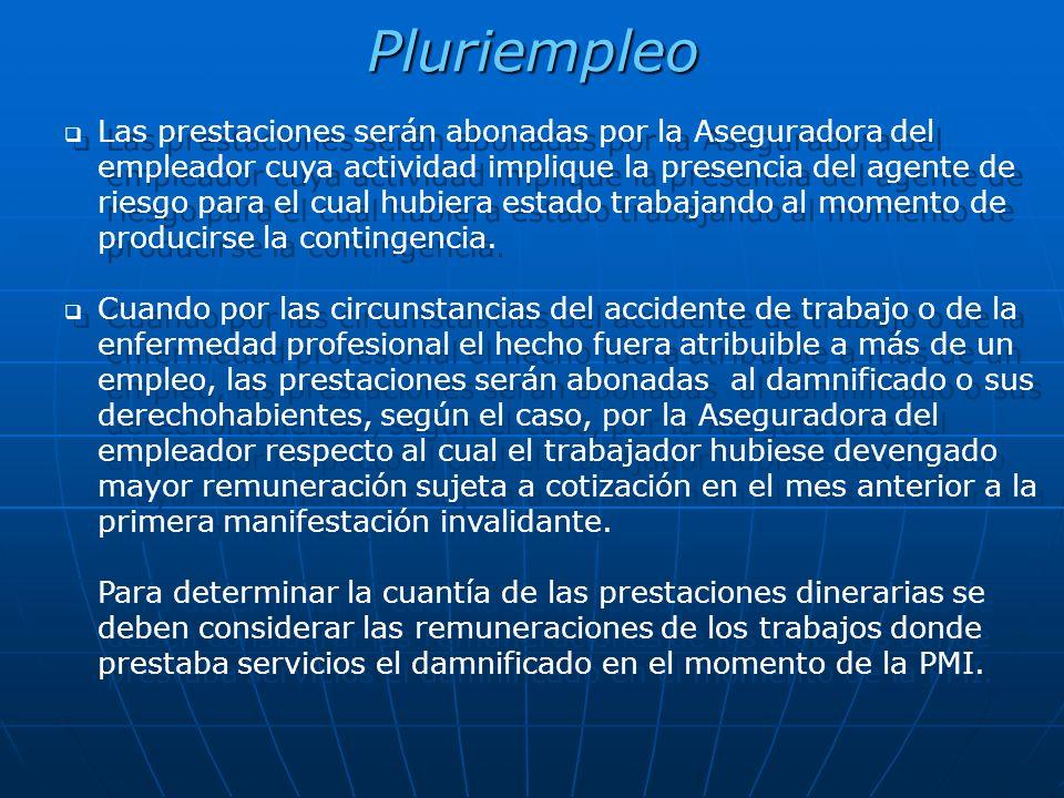 Pluriempleo Las prestaciones serán abonadas por la Aseguradora del empleador cuya actividad implique la presencia del agente de riesgo para el cual hu