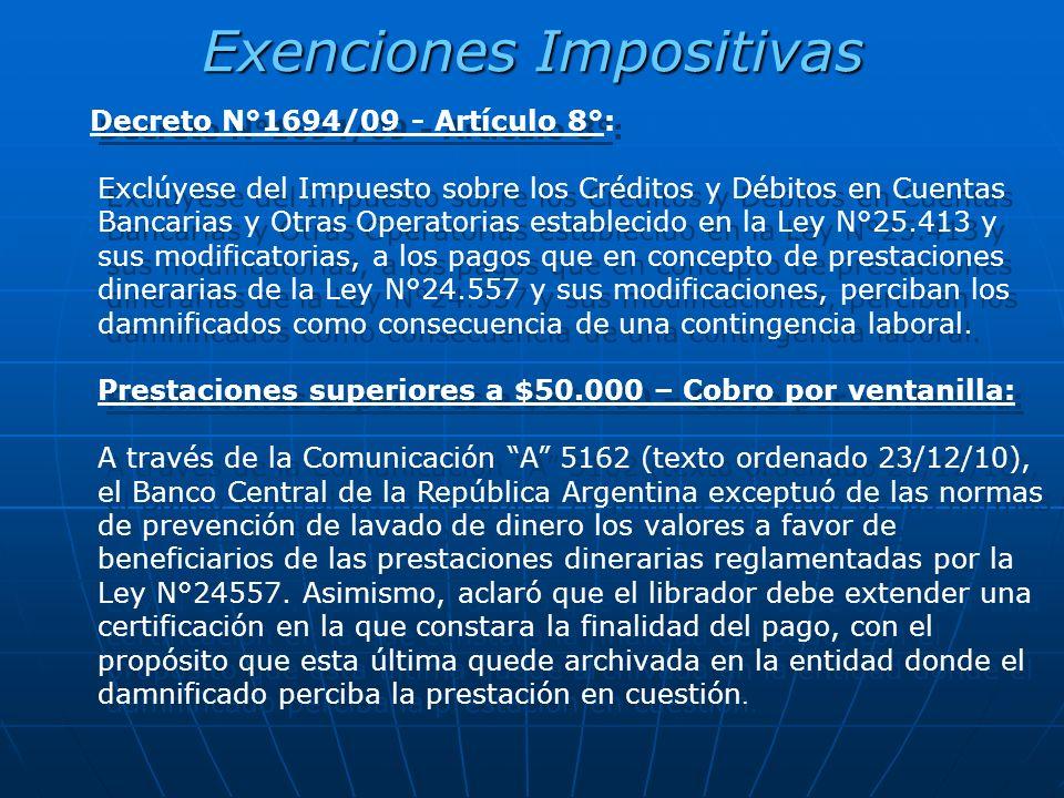 Exenciones Impositivas Decreto N°1694/09 - Artículo 8°: Exclúyese del Impuesto sobre los Créditos y Débitos en Cuentas Bancarias y Otras Operatorias e