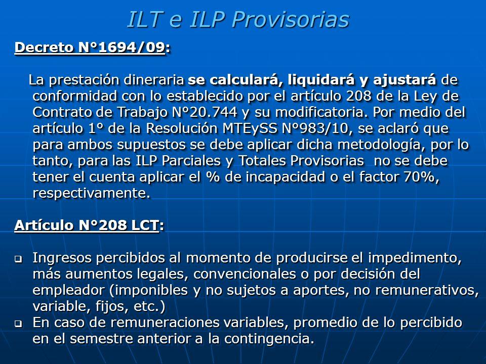 ILT e ILP Provisorias Resolución MTEySS N°983/10: El término Remuneración del artículo 208 LCT, incluye la totalidad de los conceptos que debió percibir el damnificado al momento de la Primera Manifestación Invalidante (P.M.I.), sin tener en cuenta el tope máximo de remuneraciones sujetas a aportes que estipula la ley previsional.