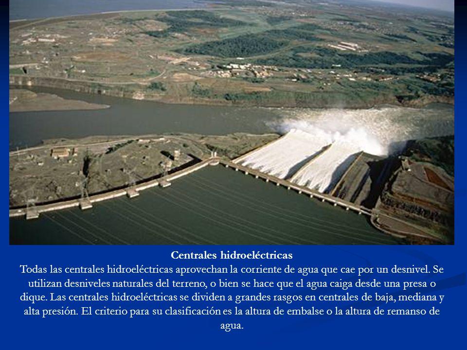 Centrales hidroeléctricas Todas las centrales hidroeléctricas aprovechan la corriente de agua que cae por un desnivel. Se utilizan desniveles naturale