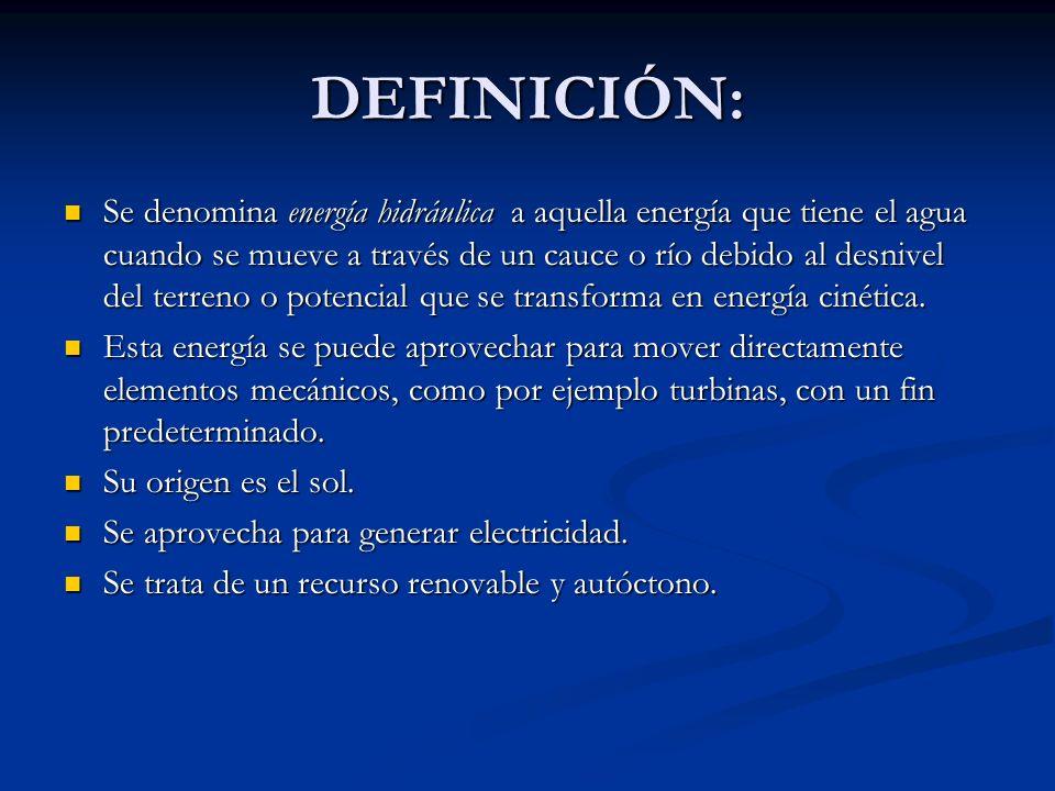 DEFINICIÓN: Se denomina energía hidráulica a aquella energía que tiene el agua cuando se mueve a través de un cauce o río debido al desnivel del terre