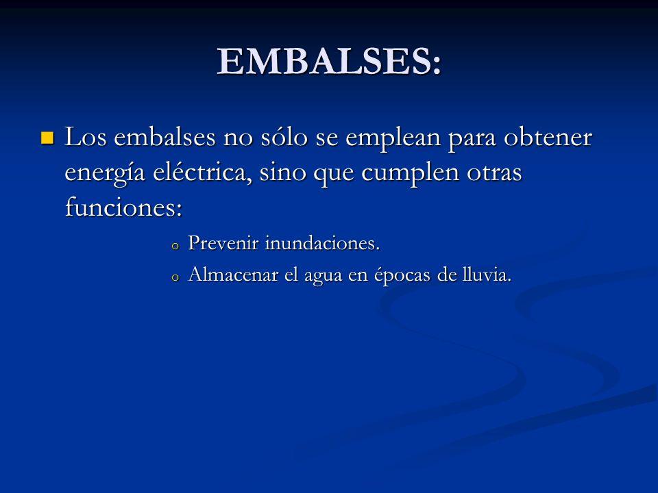 EMBALSES: Los embalses no sólo se emplean para obtener energía eléctrica, sino que cumplen otras funciones: Los embalses no sólo se emplean para obten