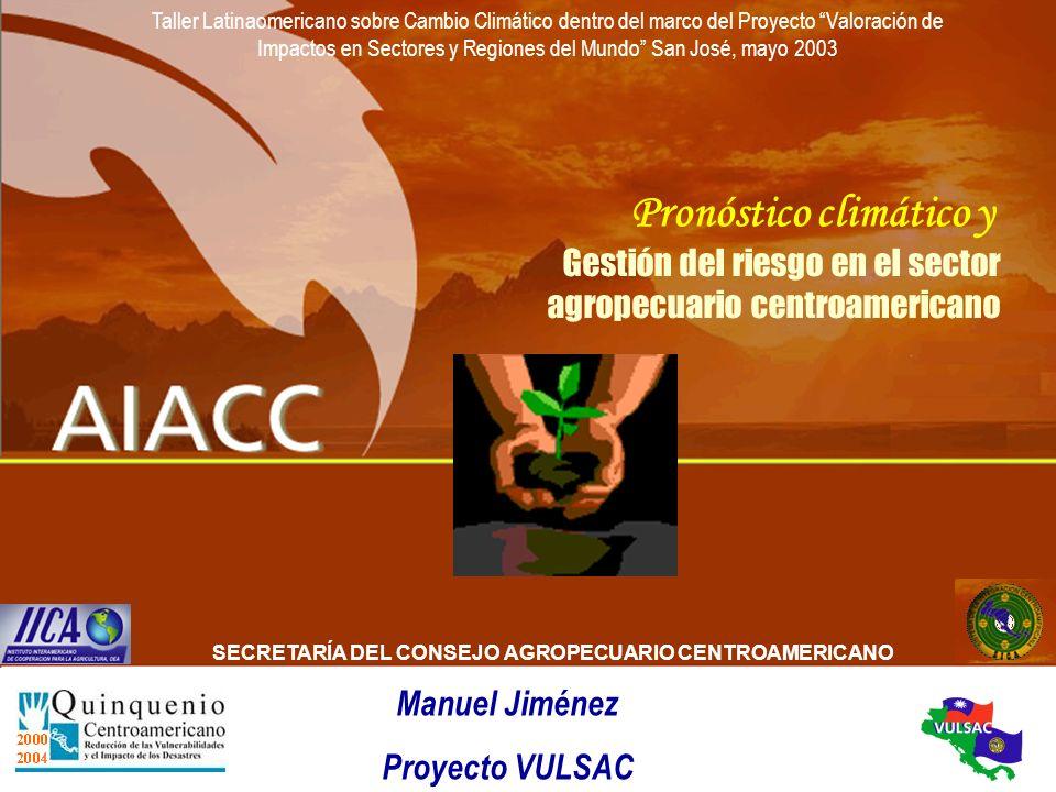 1 Pronóstico climático y Gestión del riesgo en el sector agropecuario centroamericano Manuel Jiménez Proyecto VULSAC SECRETARÍA DEL CONSEJO AGROPECUAR