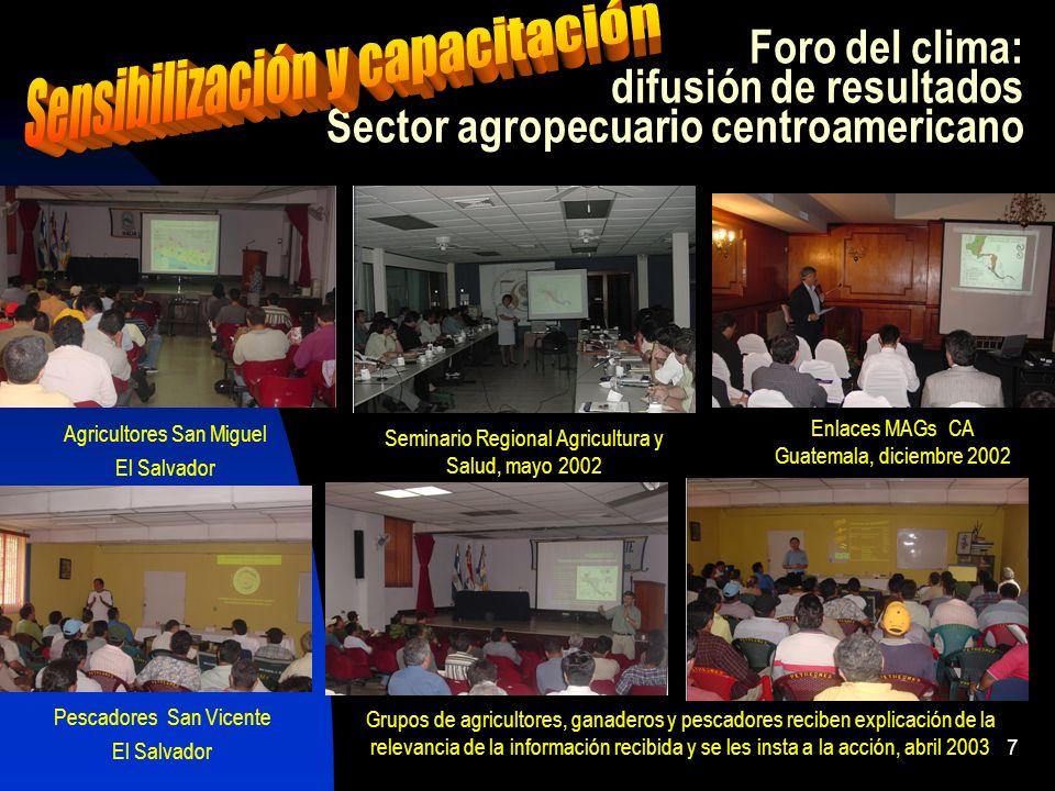 7 Foro del clima: difusión de resultados Sector agropecuario centroamericano Agricultores San Miguel El Salvador Pescadores San Vicente El Salvador En