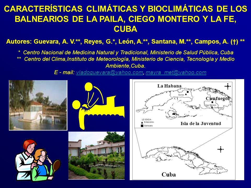 CARACTERÍSTICAS CLIMÁTICAS Y BIOCLIMÁTICAS DE LOS BALNEARIOS DE LA PAILA, CIEGO MONTERO Y LA FE, CUBA Autores: Guevara, A.