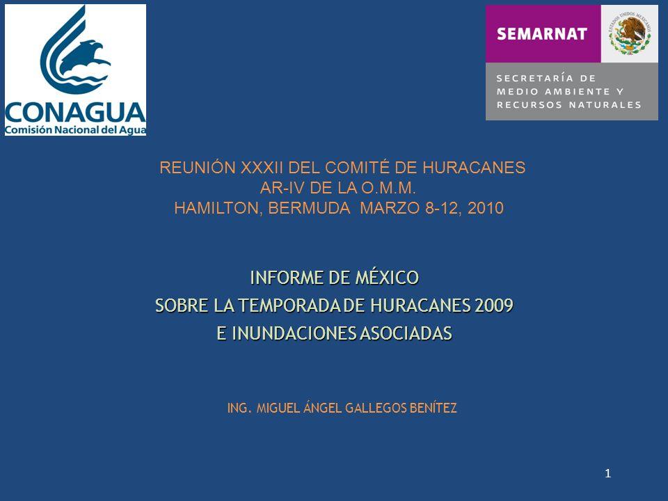 INFORME DE MÉXICO SOBRE LA TEMPORADA DE HURACANES 2009 E INUNDACIONES ASOCIADAS ING. MIGUEL ÁNGEL GALLEGOS BENÍTEZ REUNIÓN XXXII DEL COMITÉ DE HURACAN