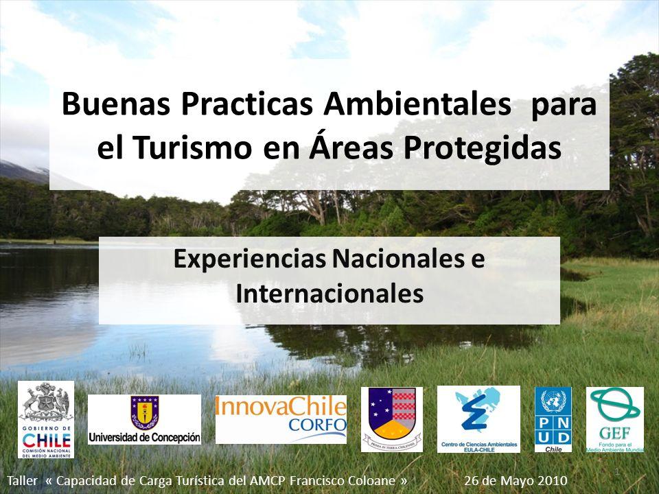 Buenas Practicas Ambientales para el Turismo en Áreas Protegidas Experiencias Nacionales e Internacionales 1 Taller « Capacidad de Carga Turística del AMCP Francisco Coloane » 26 de Mayo 2010