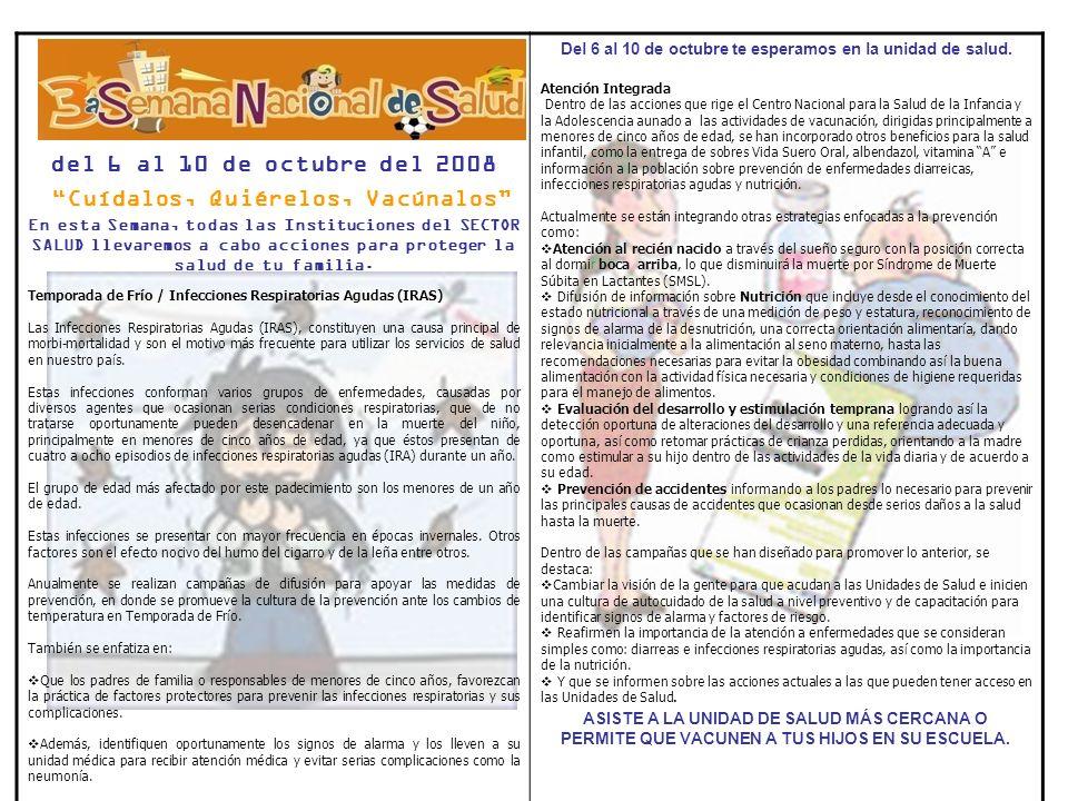del 6 al 10 de octubre del 2008 Cuídalos, Quiérelos, Vacúnalos En esta Semana, todas las Instituciones del SECTOR SALUD llevaremos a cabo acciones para proteger la salud de tu familia.