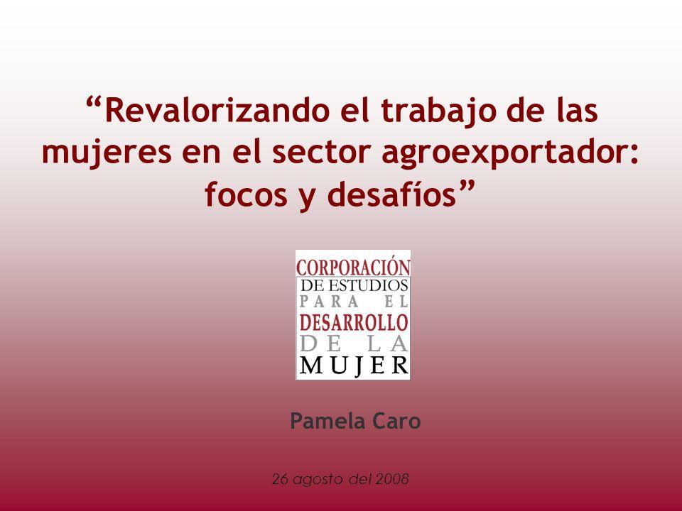 26 agosto del 2008 Pamela Caro Revalorizando el trabajo de las mujeres en el sector agroexportador: focos y desafíos
