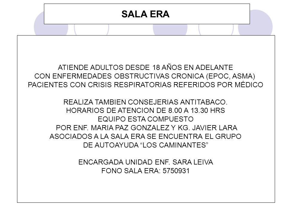 SALA ERA ATIENDE ADULTOS DESDE 18 AÑOS EN ADELANTE CON ENFERMEDADES OBSTRUCTIVAS CRONICA (EPOC, ASMA) PACIENTES CON CRISIS RESPIRATORIAS REFERIDOS POR