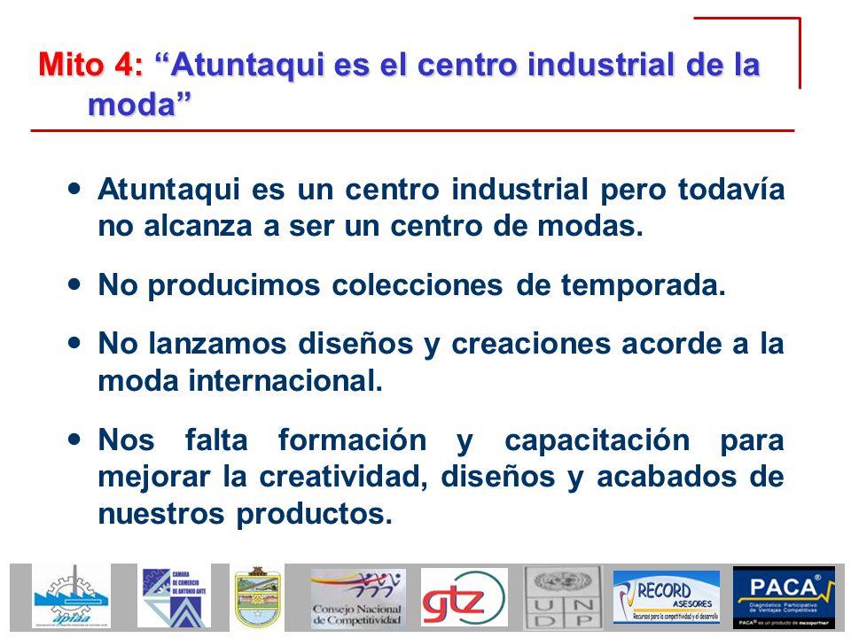 Mito 4: Atuntaqui es el centro industrial de la moda Atuntaqui es un centro industrial pero todavía no alcanza a ser un centro de modas. No producimos