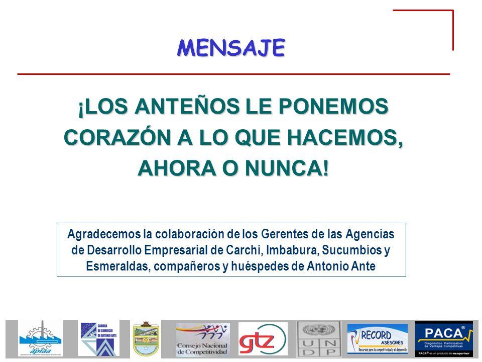 ¡LOS ANTEÑOS LE PONEMOS CORAZÓN A LO QUE HACEMOS, AHORA O NUNCA! Agradecemos la colaboración de los Gerentes de las Agencias de Desarrollo Empresarial