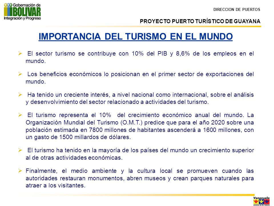 DIRECCION DE PUERTOS IMPORTANCIA DEL TURISMO EN EL MUNDO El sector turismo se contribuye con 10% del PIB y 8,6% de los empleos en el mundo. Los benefi