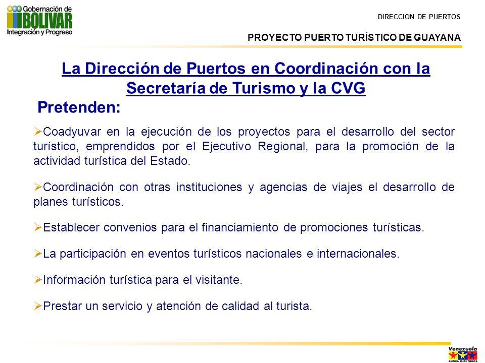DIRECCION DE PUERTOS Coadyuvar en la ejecución de los proyectos para el desarrollo del sector turístico, emprendidos por el Ejecutivo Regional, para l