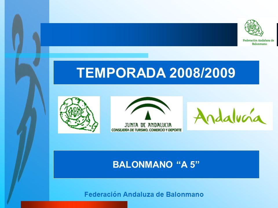 Federación Andaluza de Balonmano TEMPORADA 2008/2009 BALONMANO A 5