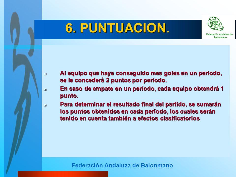 Federación Andaluza de Balonmano Al equipo que haya conseguido mas goles en un periodo, se le concederá 2 puntos por periodo. En caso de empate en un