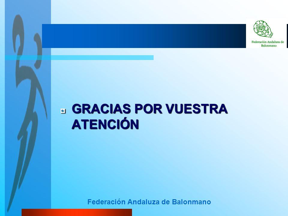 Federación Andaluza de Balonmano GRACIAS POR VUESTRA ATENCIÓN