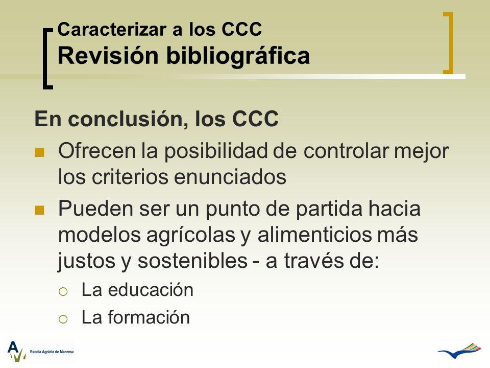 Caracterizar a los CCC Revisión bibliográfica En conclusión, los CCC Ofrecen la posibilidad de controlar mejor los criterios enunciados Pueden ser un