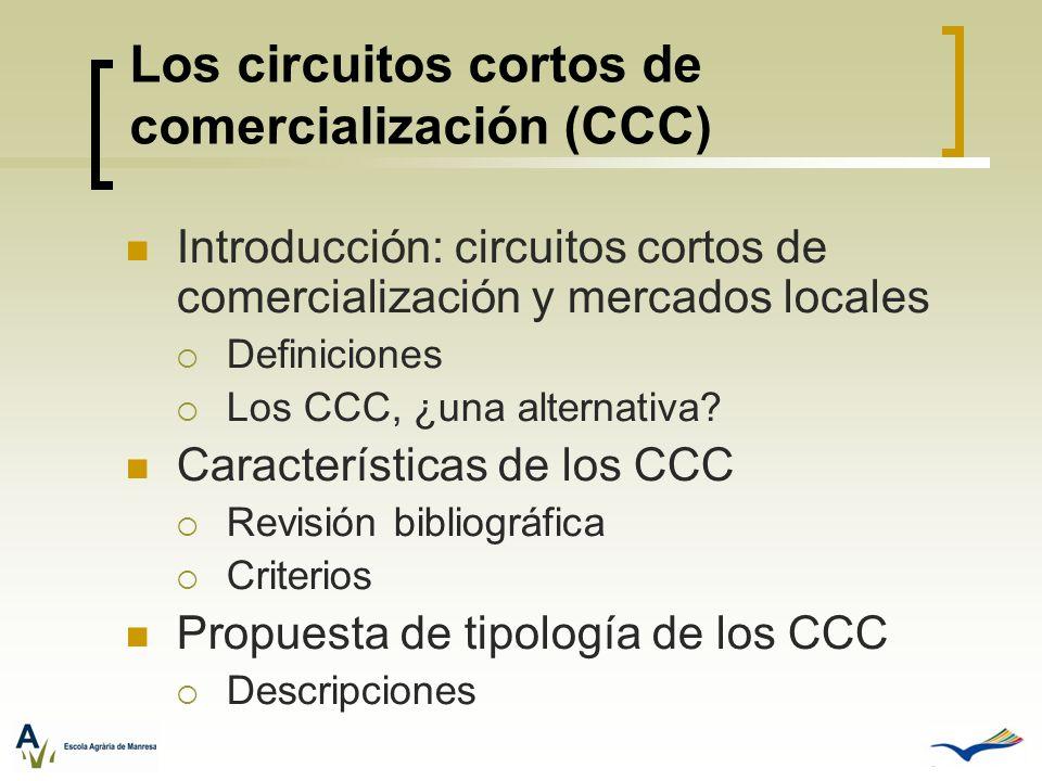 Los circuitos cortos de comercialización (CCC) Introducción: circuitos cortos de comercialización y mercados locales Definiciones Los CCC, ¿una altern