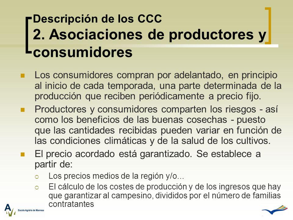 Descripción de los CCC 2. Asociaciones de productores y consumidores Los consumidores compran por adelantado, en principio al inicio de cada temporada