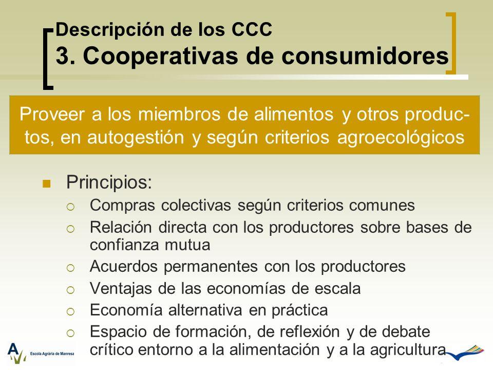 Descripción de los CCC 3. Cooperativas de consumidores Principios: Compras colectivas según criterios comunes Relación directa con los productores sob