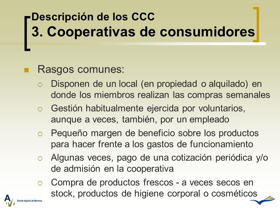 Descripción de los CCC 3. Cooperativas de consumidores Rasgos comunes: Disponen de un local (en propiedad o alquilado) en donde los miembros realizan