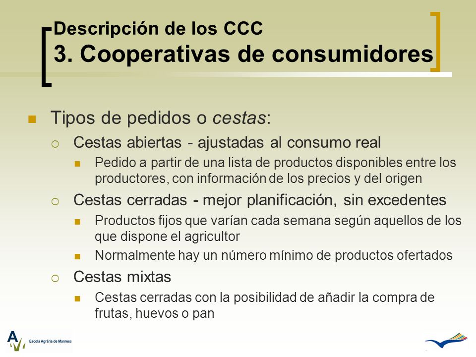 Descripción de los CCC 3. Cooperativas de consumidores Tipos de pedidos o cestas: Cestas abiertas - ajustadas al consumo real Pedido a partir de una l