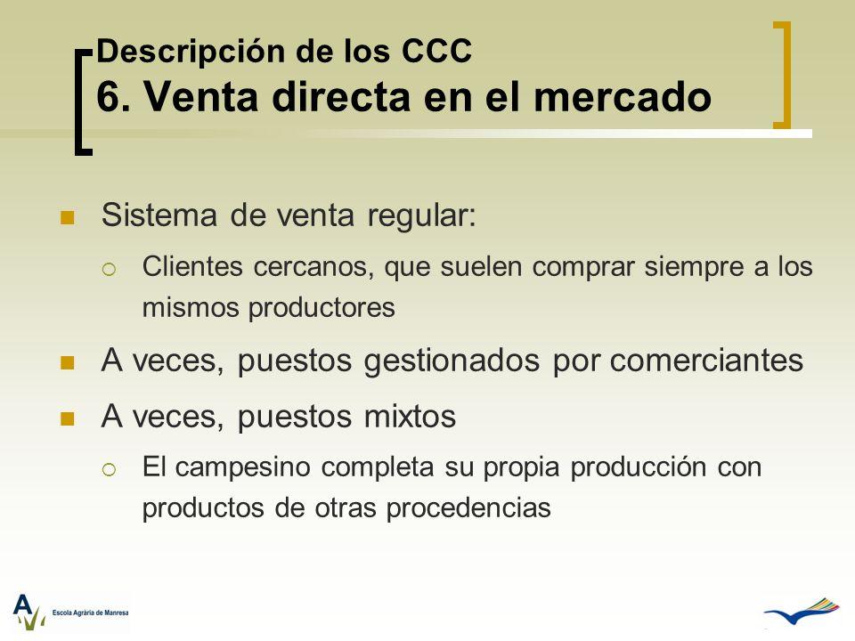 Descripción de los CCC 6. Venta directa en el mercado Sistema de venta regular: Clientes cercanos, que suelen comprar siempre a los mismos productores