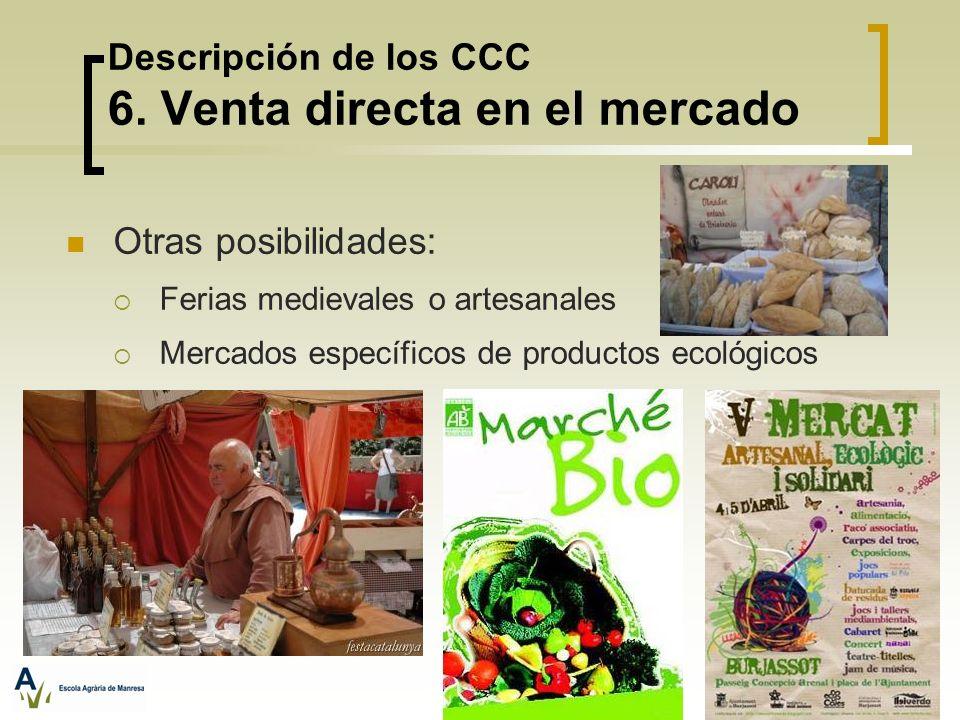 Descripción de los CCC 6. Venta directa en el mercado Otras posibilidades: Ferias medievales o artesanales Mercados específicos de productos ecológico