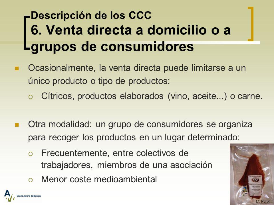 Ocasionalmente, la venta directa puede limitarse a un único producto o tipo de productos: Cítricos, productos elaborados (vino, aceite...) o carne. Ot