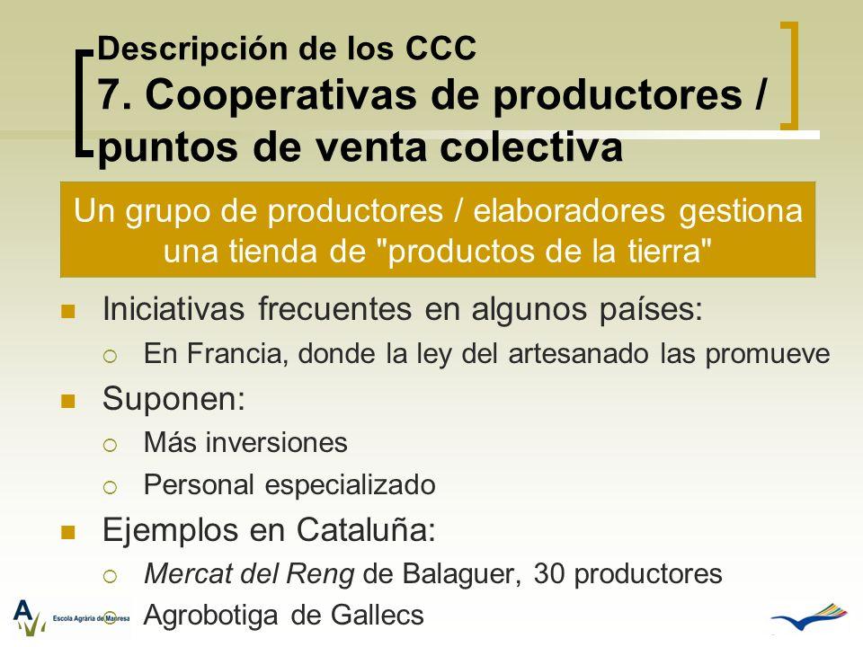 Descripción de los CCC 7. Cooperativas de productores / puntos de venta colectiva Iniciativas frecuentes en algunos países: En Francia, donde la ley d