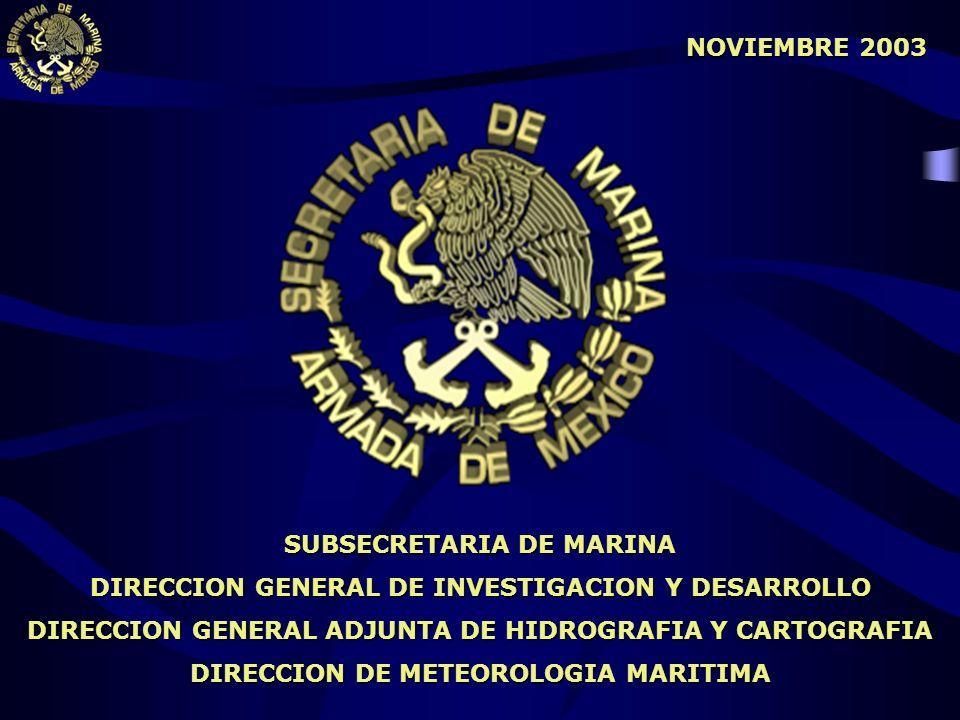 SUBSECRETARIA DE MARINA DIRECCION GENERAL DE INVESTIGACION Y DESARROLLO DIRECCION GENERAL ADJUNTA DE HIDROGRAFIA Y CARTOGRAFIA DIRECCION DE METEOROLOG