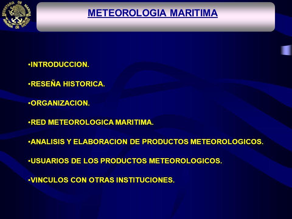 METEOROLOGIA MARITIMA INTRODUCCION.INTRODUCCION. RESEÑA HISTORICA.RESEÑA HISTORICA. ORGANIZACION.ORGANIZACION. RED METEOROLOGICA MARITIMA.RED METEOROL