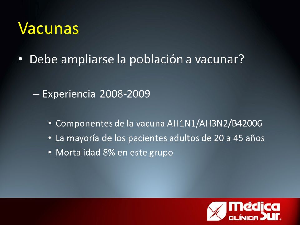 Debe ampliarse la población a vacunar? – Experiencia 2008-2009 Componentes de la vacuna AH1N1/AH3N2/B42006 La mayoría de los pacientes adultos de 20 a