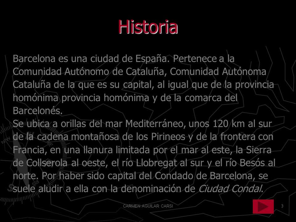 CARMEN AGUILAR CARSI3 Historia Barcelona es una ciudad de España. Pertenece a la Comunidad Autónomo de Cataluña, Comunidad Autónoma Cataluña de la que