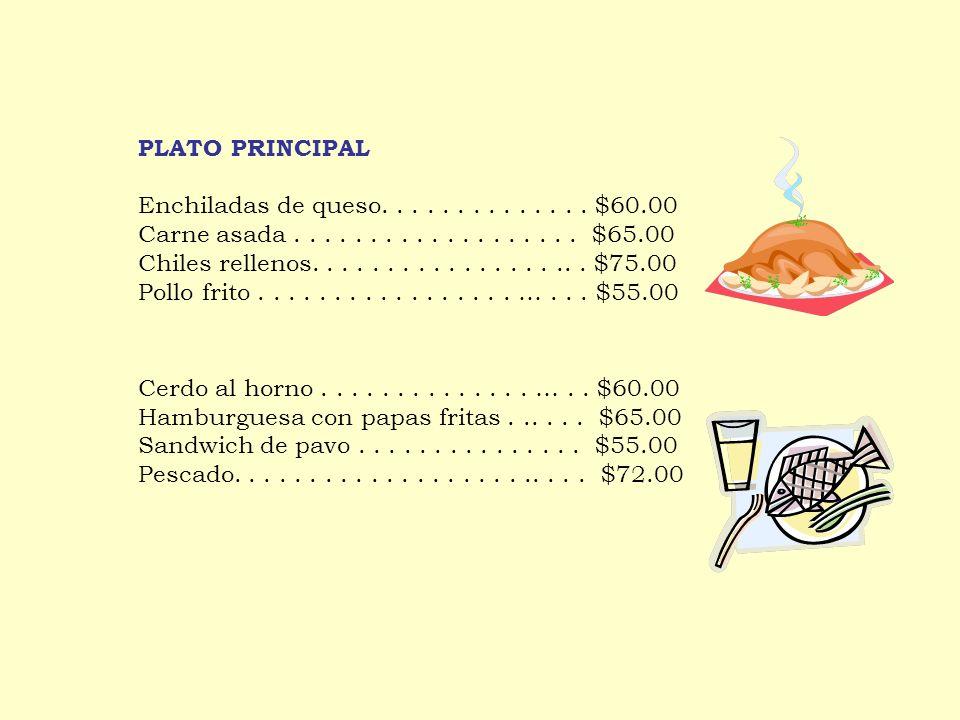 PLATO PRINCIPAL Enchiladas de queso..............$60.00 Carne asada...................